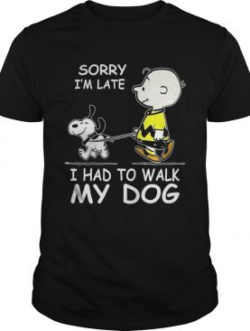 Charlie Brown and Snoopy sorry I'm late I had to walk my dog shirt