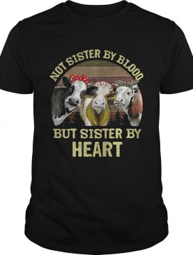 Cows Not sister by blood but sister by heart vintage shirt