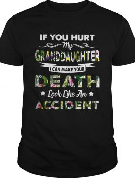 Flower If you hurt my granddaughter I can make your death look like an accident shirt