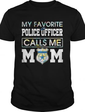 Flower My favorite police officer calls me mom shirt