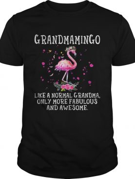 Grandmamingo like a normal grandma only more fabulous and awesome shirt