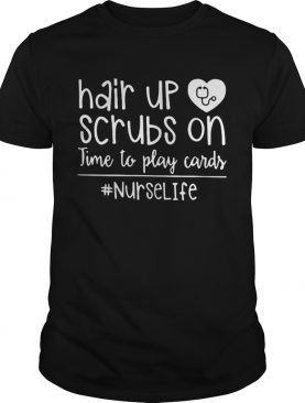 Hair up scrubs on time to play cards nurselife shirt