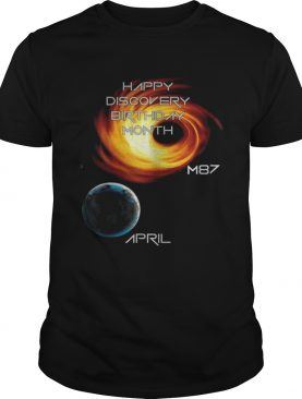 Happy discovery birthday month first picture of a black hole m87 galaxy april 10 shirt