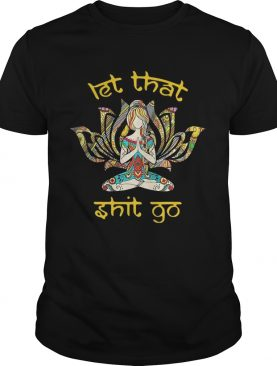 Hippie girl yoga let that shit go shirt
