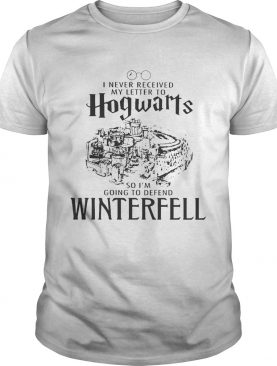I Never received my letter to Hogwarts so I'm going to defend Winterfell shirt