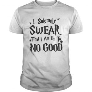 Guys I Solemnly Swear That I Am Up To No Good Shirt