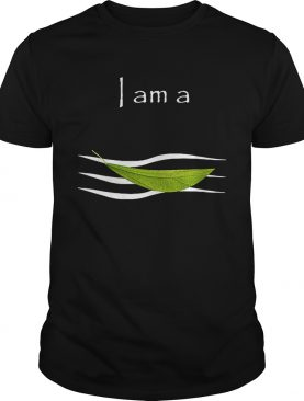 I am a leaf on the wind shirt