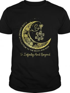 I love someone with autism to the moon and back to Infinity and beyond shirt