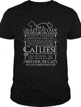 I'm a crazy cat lady the first of her name queen of meowreen shirt