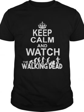 Keep calm and watch the Walking Dead shirt