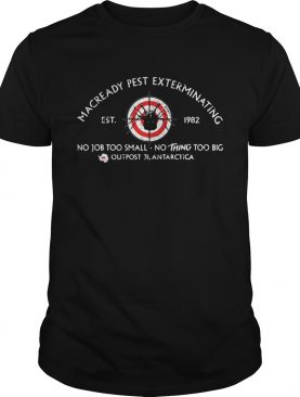 MacReady Pest Exterminating no job too small nothing too big shirt