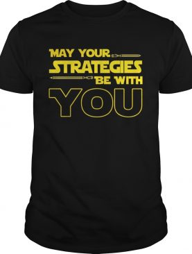 May Your strategies be with you star war version shirt