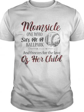 Momsicle onewho sits at a ballpark and freezes for the love of her child shirt