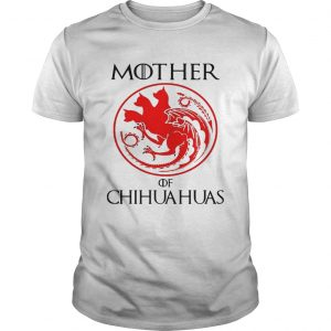 Guys Mother of chihuahua game of throne shirt