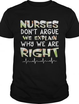 Nurses Don't Argue We Explain Why We Are Right Floral tShirt
