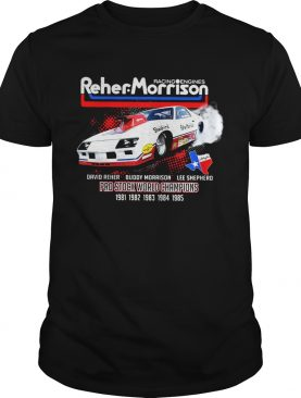 Racing engines Reher Morrison David Reher Buddy Morrison Lee Shepherd shirt