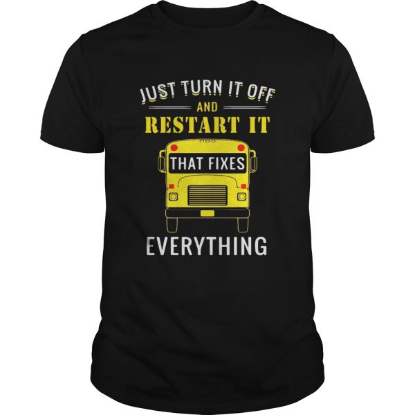 Guys School bus just turn it off and restart it that fixes everything shirt