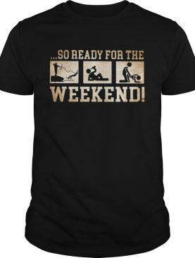 So ready for the weekend bowfishing drinking and sex shirt