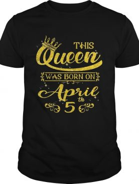 Sparkle Gold This Queen Was Born On April 5 Birthday Shirt