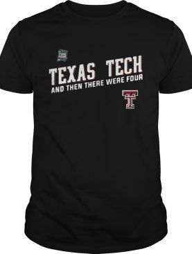 Texas Tech Red Raiders Final Four 2019 And Then There Were Four shirt