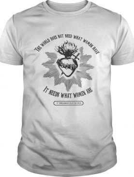 The world does not need what women have it needs what women are shirt