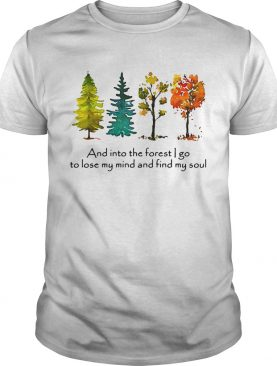 Trees and into the forest I go to lose my mind and find my soul shirt