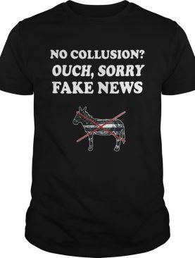 Trump and Mueller no collusion ouch sorry fake news shirt