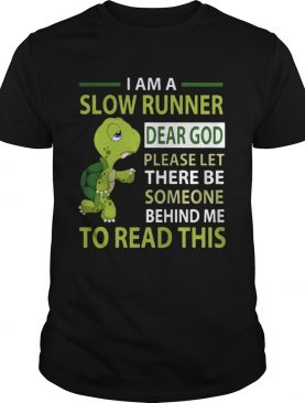 Turtle I'm a slow runner dear god please let there be someone behind me to read this shirt