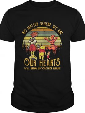 Winnie the Pooh no matter where we are our hearts will bring us together again retro shirt