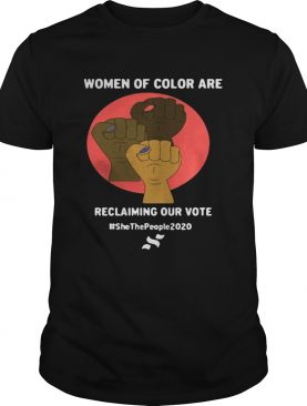 Women Of Color Are Reclaiming Our Vote Shirt
