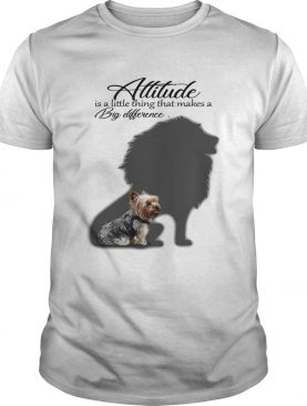 Yorkshire Terrier with Lion attitude is a little thing that makes a big difference shirt