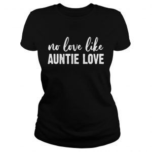 No love like auntie love Ladies Tee