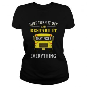 School bus just turn it off and restart it that fixes everything Ladies Tee