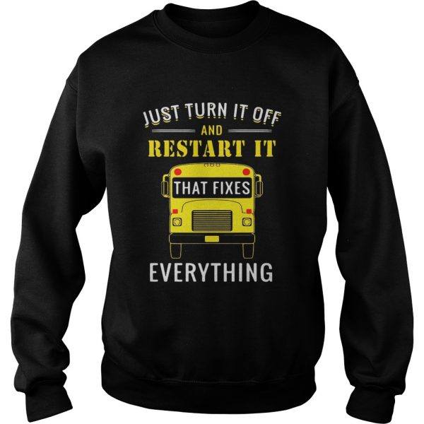 School bus just turn it off and restart it that fixes everything Sweatshirt