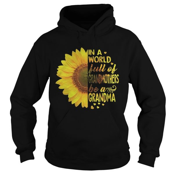 Sunflower In a world full of grandmothers be a Grandma Hoodie