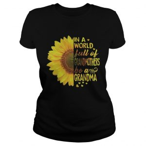 Sunflower In a world full of grandmothers be a Grandma Ladies Tee