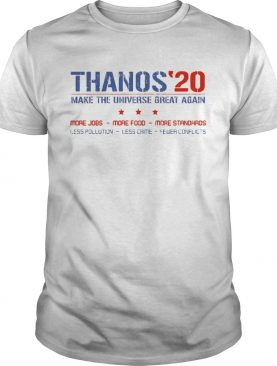 Thanos'20 make the universe great again more jobs more food more sandards shirt