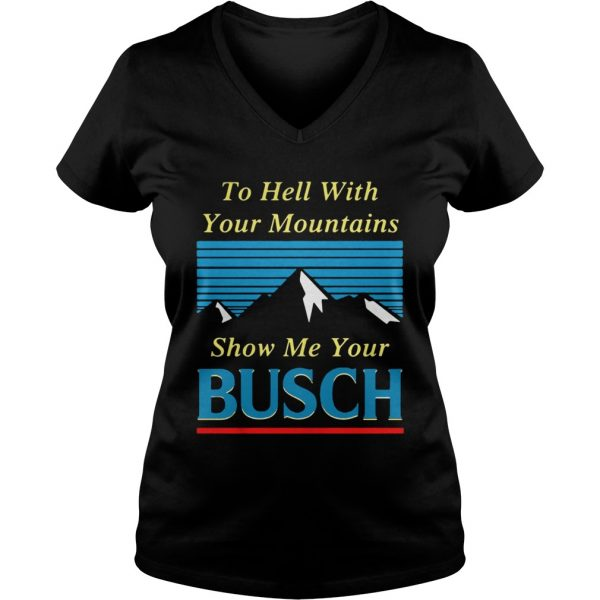 To hell with your mountains show me your Busch Ladies Vneck
