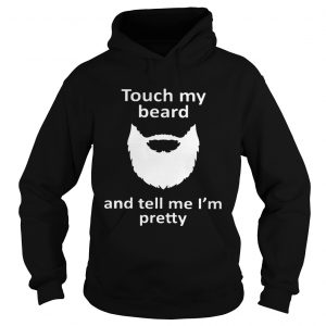 Touch my beard and tell me Im pretty Hoodie