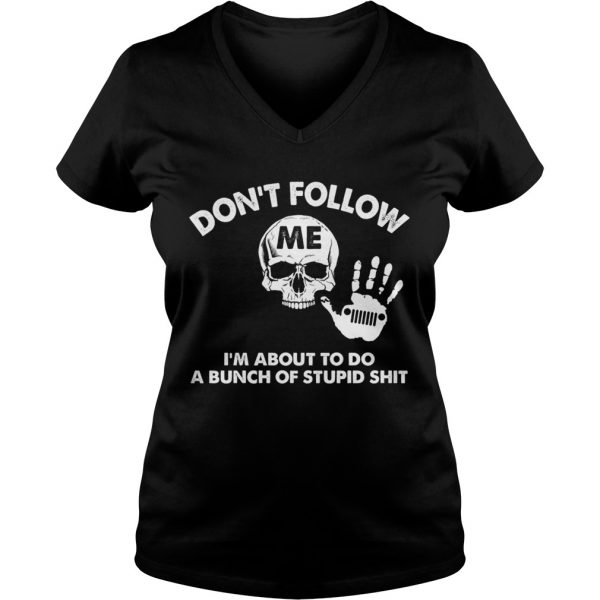 Dont follow me Im about to do a bunch of stupid shit Ladies Vneck