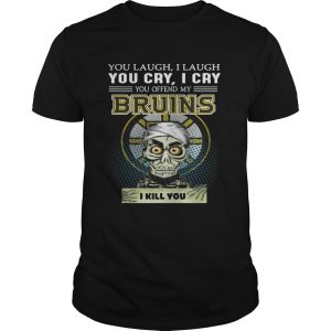 Guys Achmed you laugh I laugh you cry I cry you offend my Bruins I kill you shirt