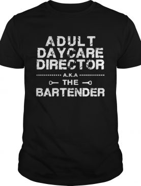 Adult daycare director aka the bartender shirt