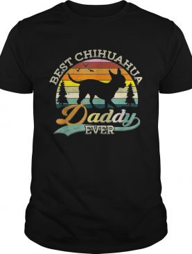 Best Chihuahua Daddy Ever Sunset shirt