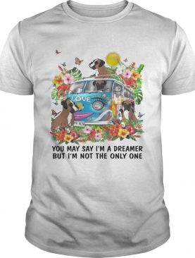 Boxer You May say Im Dreamer But Im Not The Only One TShirt