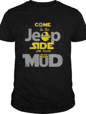 Come To The Jeep Side We Have Mud shirt