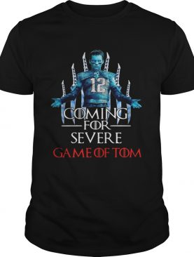 Game of Thrones coming for severe Game of Tom Tom Brady shirt