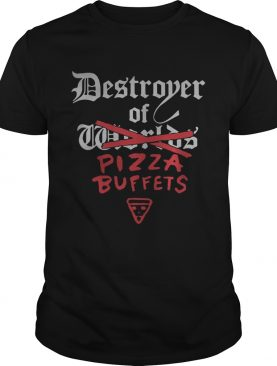 Destroyer of pizza buffets shirt