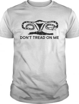 Don't tread on me uterus shirt