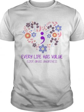 Every Life Has Value Semicolon Elder Abuse Awareness shirt