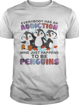 Everybody has an addiction mine happens to be penguins shirt